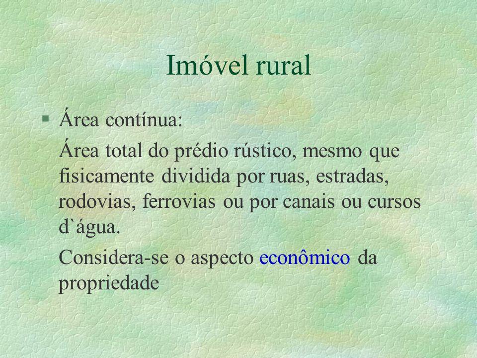 Imóvel rural §Área contínua: Área total do prédio rústico, mesmo que fisicamente dividida por ruas, estradas, rodovias, ferrovias ou por canais ou cursos d`água.