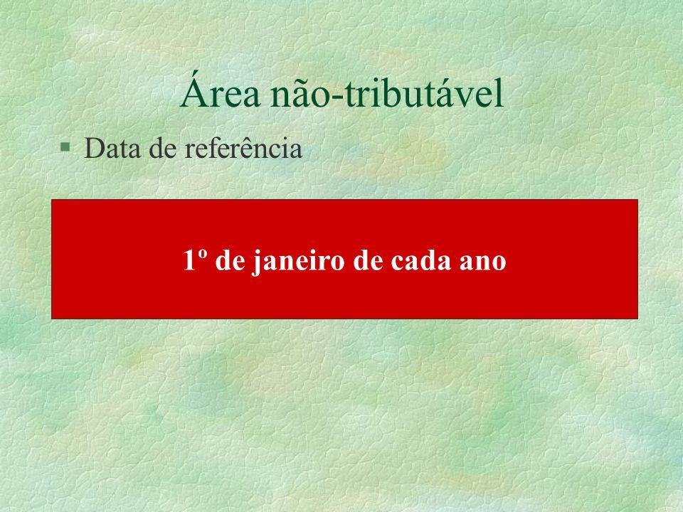 Área não-tributável §Data de referência 1º de janeiro de cada ano