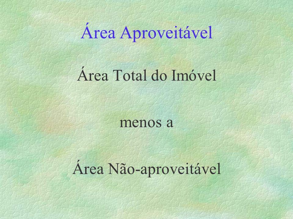Área Aproveitável Área Total do Imóvel menos a Área Não-aproveitável