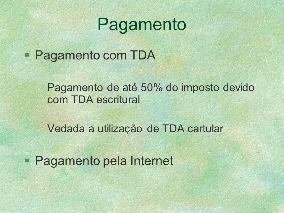 Pagamento § Pagamento com TDA - Pagamento de até 50% do imposto devido com TDA escritural - Vedada a utilização de TDA cartular §Pagamento pela Internet