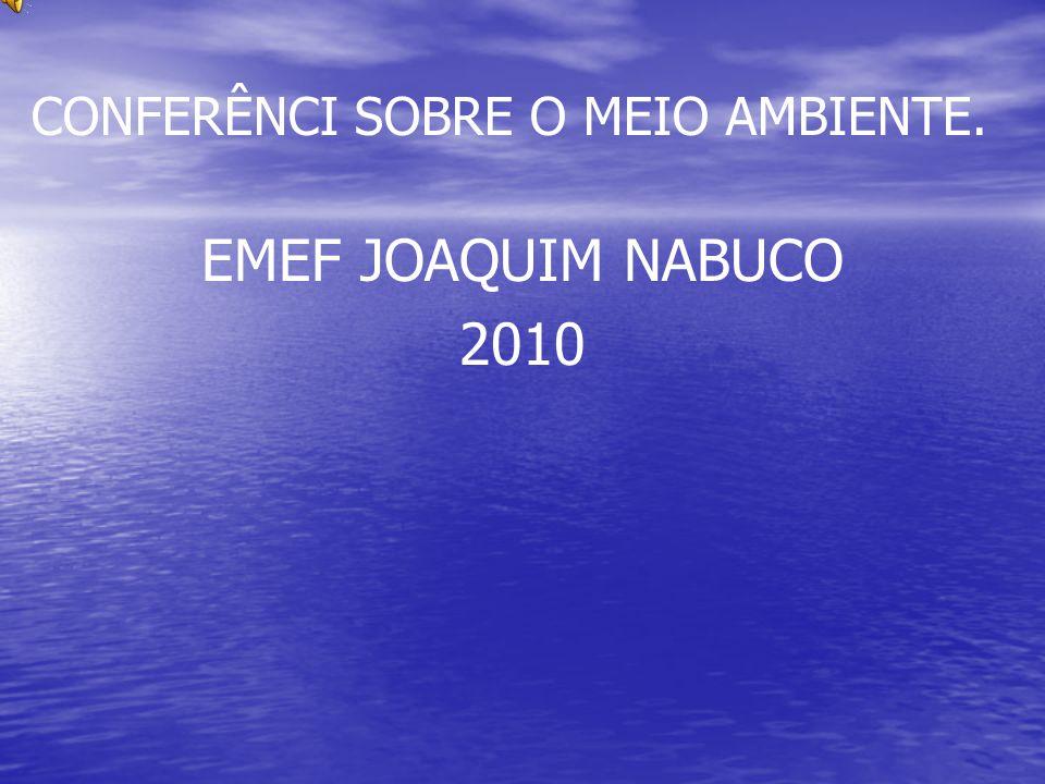 CONFERÊNCI SOBRE O MEIO AMBIENTE. EMEF JOAQUIM NABUCO 2010