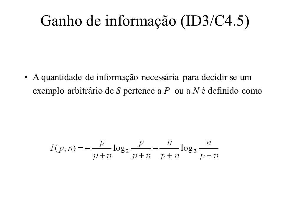 Ganho de informação (ID3/C4.5) A quantidade de informação necessária para decidir se um exemplo arbitrário de S pertence a P ou a N é definido como