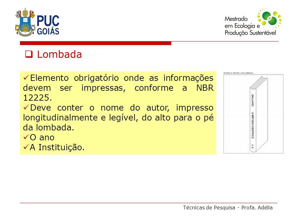 Técnicas de Pesquisa - Profa. Adélia Lombada Elemento obrigatório onde as informações devem ser impressas, conforme a NBR 12225. Deve conter o nome do