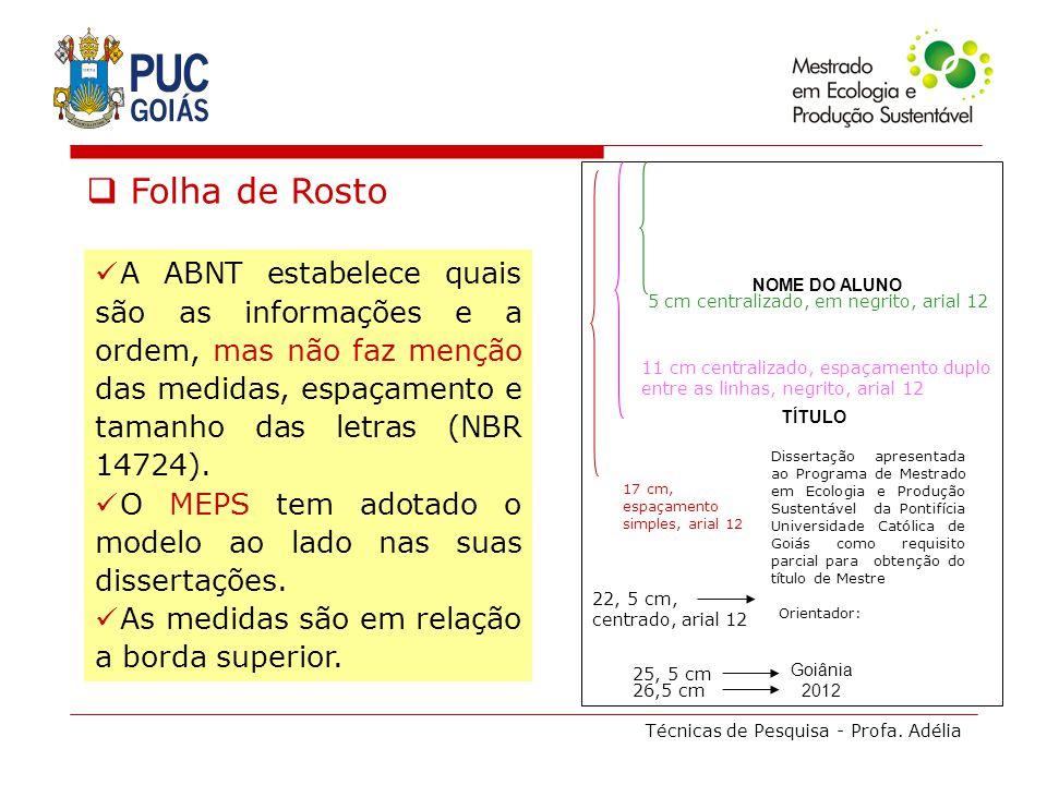 Técnicas de Pesquisa - Profa. Adélia Folha de Rosto A ABNT estabelece quais são as informações e a ordem, mas não faz menção das medidas, espaçamento