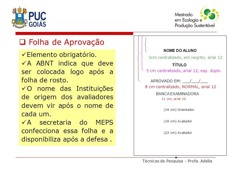 Técnicas de Pesquisa - Profa. Adélia Folha de Aprovação Elemento obrigatório. A ABNT indica que deve ser colocada logo após a folha de rosto. O nome d