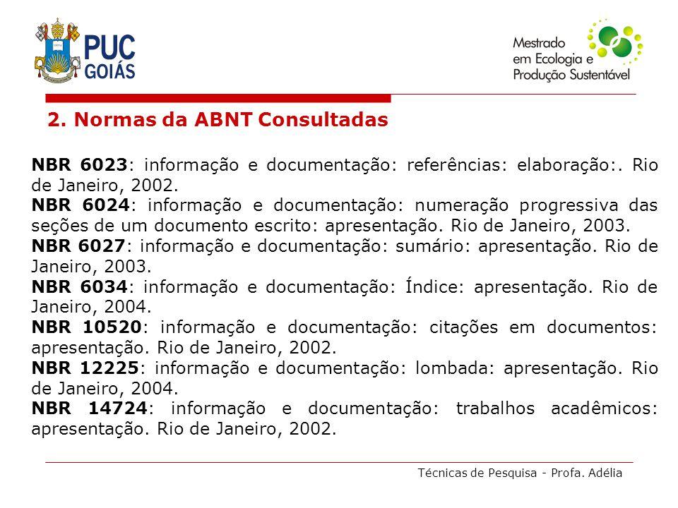 Técnicas de Pesquisa - Profa. Adélia 2. Normas da ABNT Consultadas NBR 6023: informação e documentação: referências: elaboração:. Rio de Janeiro, 2002