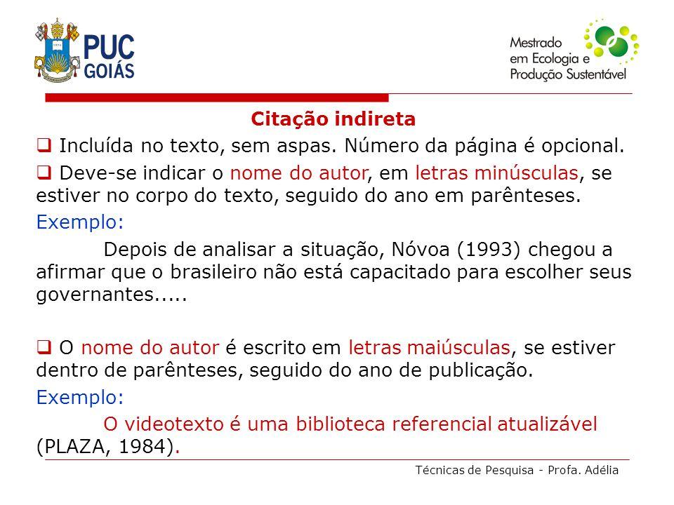 Técnicas de Pesquisa - Profa. Adélia Citação indireta Incluída no texto, sem aspas. Número da página é opcional. Deve-se indicar o nome do autor, em l