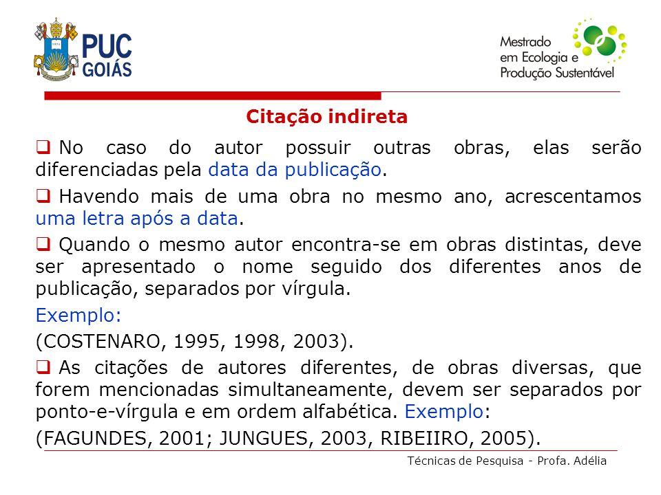Técnicas de Pesquisa - Profa. Adélia Citação indireta No caso do autor possuir outras obras, elas serão diferenciadas pela data da publicação. Havendo