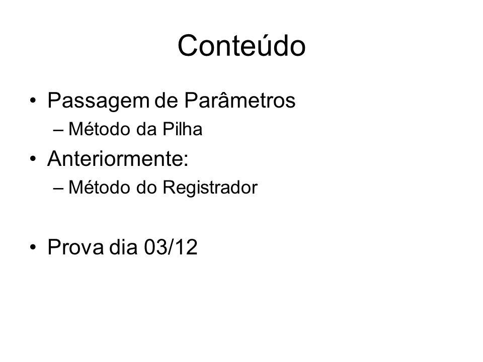 Conteúdo Passagem de Parâmetros –Método da Pilha Anteriormente: –Método do Registrador Prova dia 03/12
