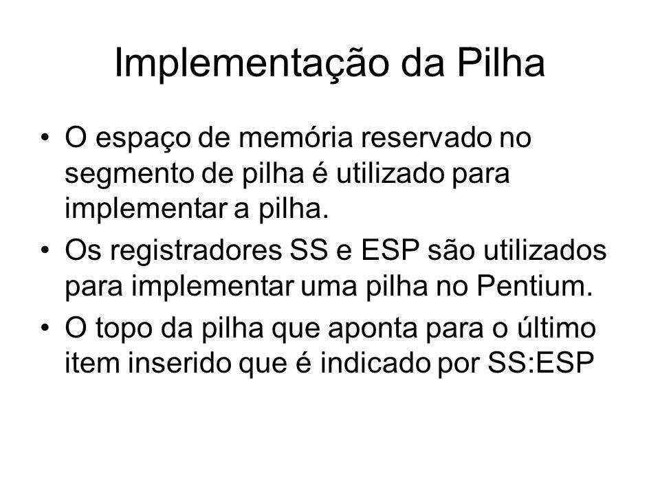 Implementação da Pilha O espaço de memória reservado no segmento de pilha é utilizado para implementar a pilha. Os registradores SS e ESP são utilizad