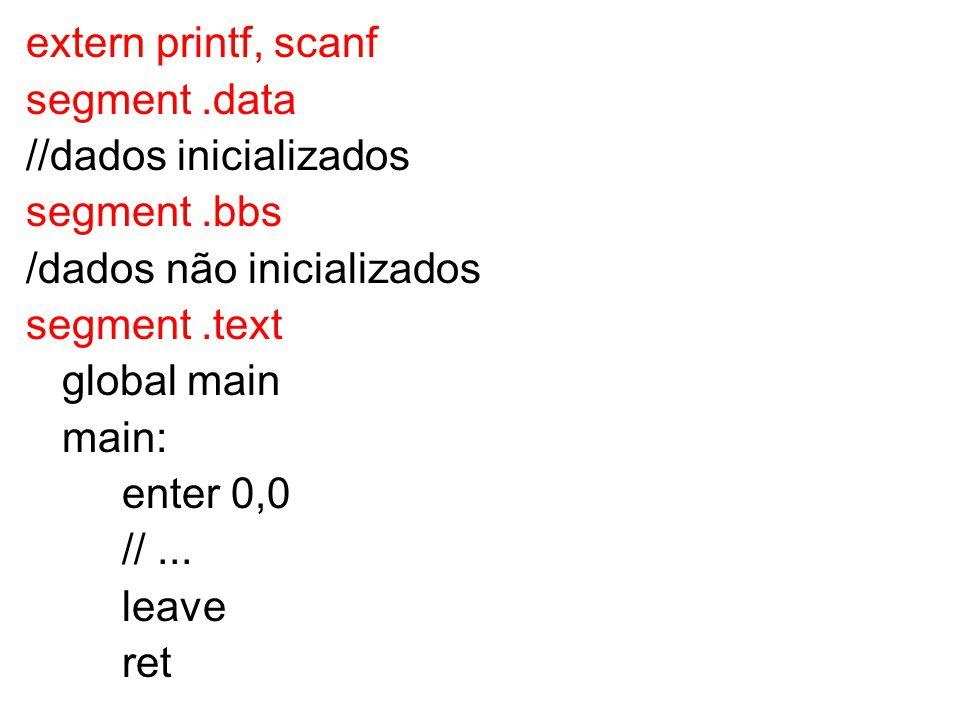 extern printf, scanf segment.data //dados inicializados segment.bbs /dados não inicializados segment.text global main main: enter 0,0 //... leave ret