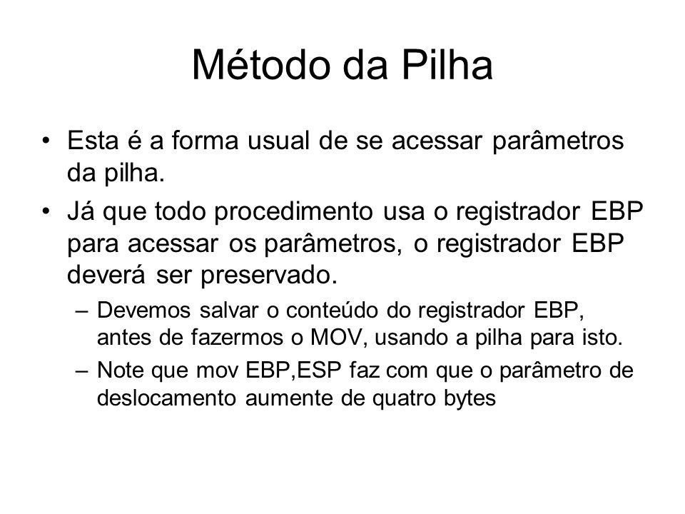 Método da Pilha Esta é a forma usual de se acessar parâmetros da pilha. Já que todo procedimento usa o registrador EBP para acessar os parâmetros, o r