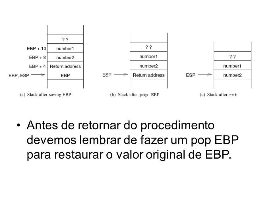 Antes de retornar do procedimento devemos lembrar de fazer um pop EBP para restaurar o valor original de EBP.