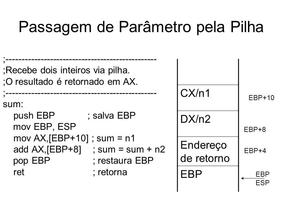 Passagem de Parâmetro pela Pilha ;------------------------------------------------ ;Recebe dois inteiros via pilha. ;O resultado é retornado em AX. ;-