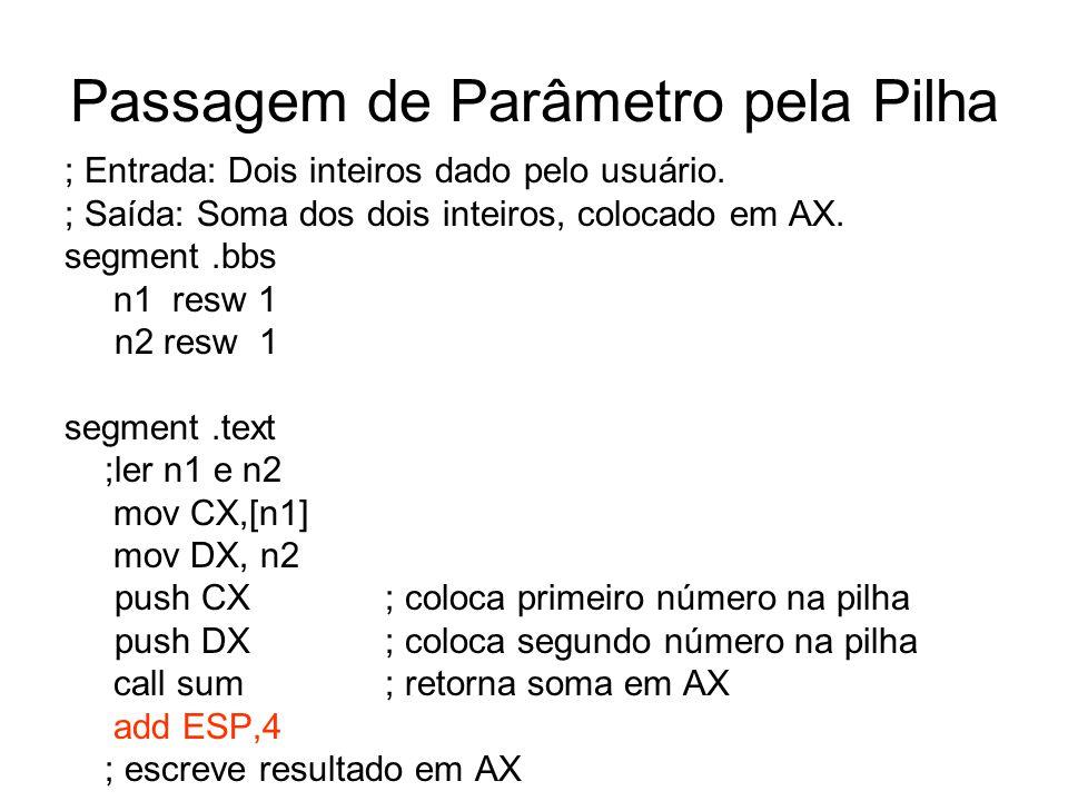 Passagem de Parâmetro pela Pilha ; Entrada: Dois inteiros dado pelo usuário. ; Saída: Soma dos dois inteiros, colocado em AX. segment.bbs n1 resw 1 n2