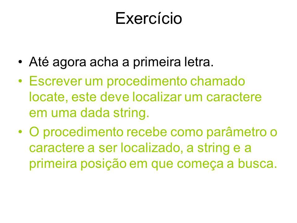 Exercício Quando o caractere é encontrado é retornado a posição deste na string, se tal caractere não for encontrado deverá ser retornado um valor negativo.