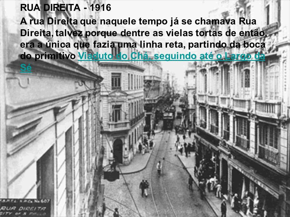RUA DIREITA - 1916 A rua Direita que naquele tempo já se chamava Rua Direita, talvez porque dentre as vielas tortas de então, era a única que fazia um