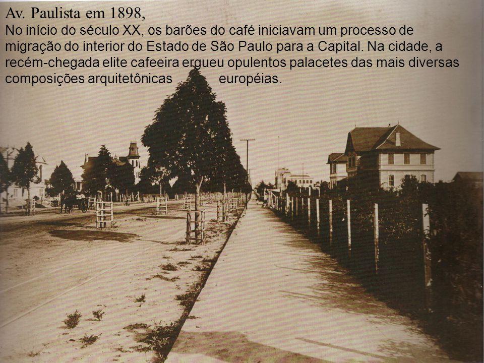 Av. Paulista em 1898, No início do século XX, os barões do café iniciavam um processo de migração do interior do Estado de São Paulo para a Capital. N