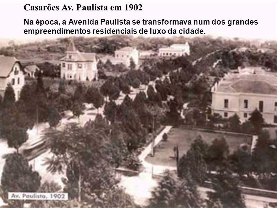 Casarões Av. Paulista em 1902 Na época, a Avenida Paulista se transformava num dos grandes empreendimentos residenciais de luxo da cidade.