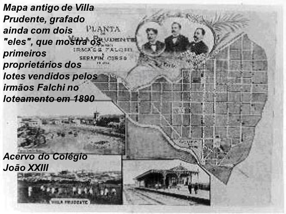 Mapa antigo de Villa Prudente, grafado ainda com dois eles , que mostra os primeiros proprietários dos lotes vendidos pelos irmãos Falchi no loteamento em 1890 Acervo do Colégio João XXIII