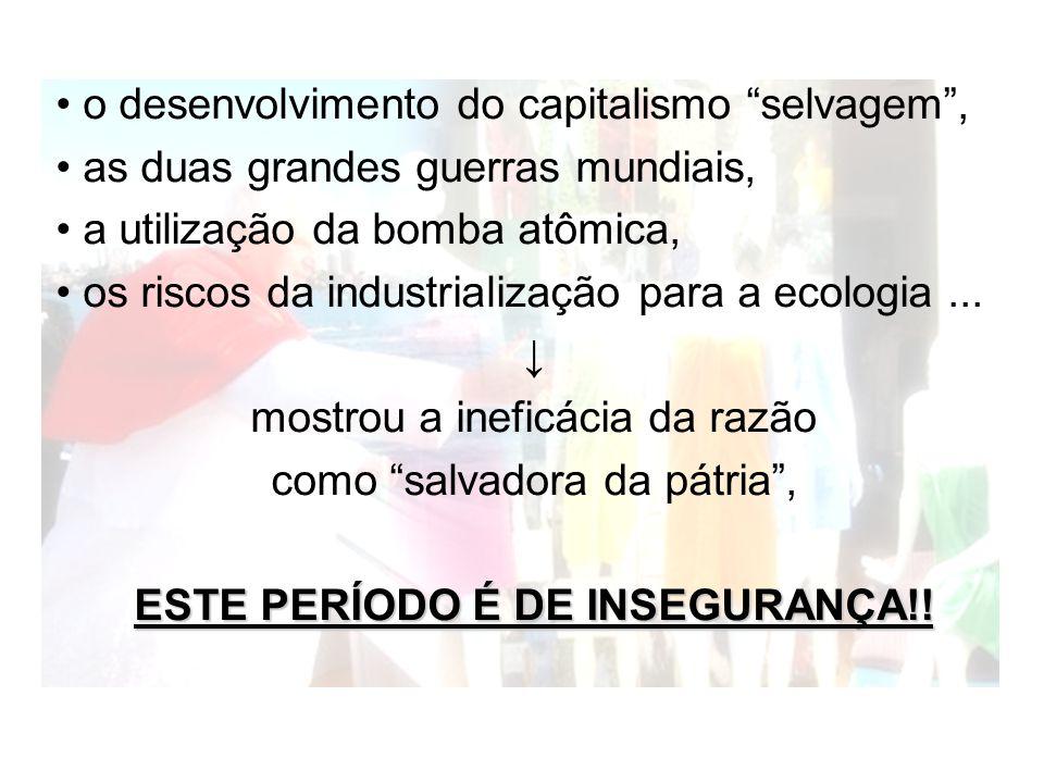 o desenvolvimento do capitalismo selvagem, as duas grandes guerras mundiais, a utilização da bomba atômica, os riscos da industrialização para a ecolo