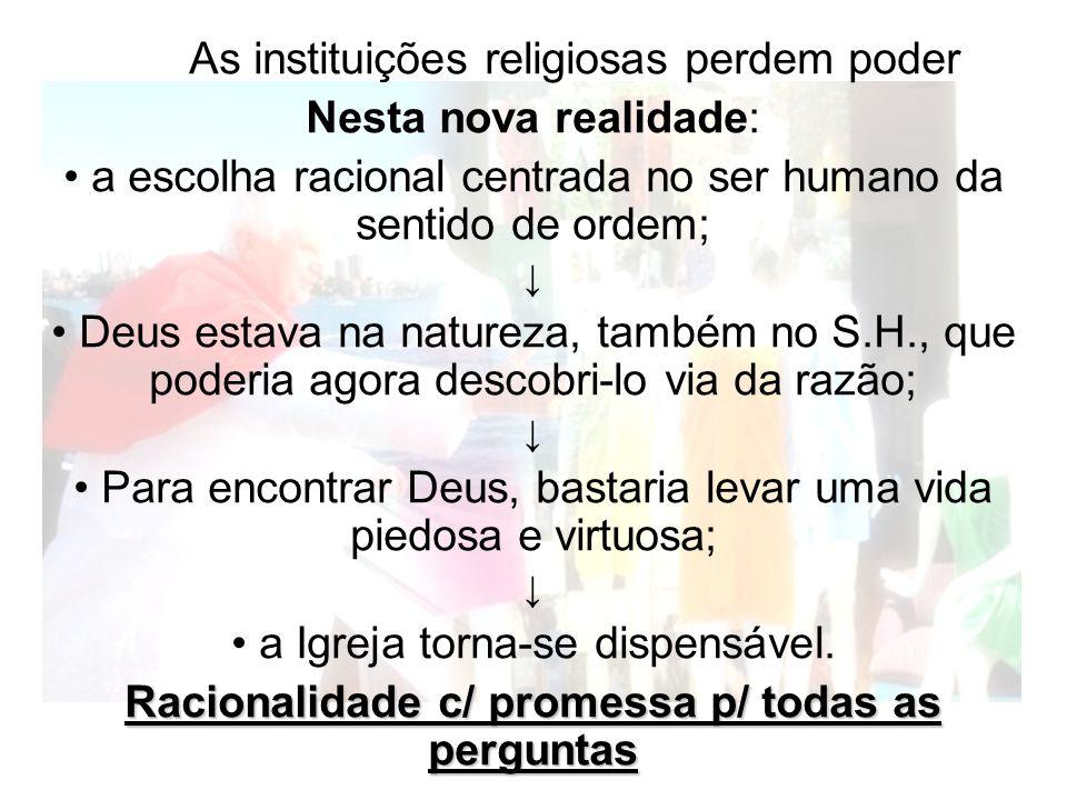 As instituições religiosas perdem poder Nesta nova realidade: a escolha racional centrada no ser humano da sentido de ordem; Deus estava na natureza,