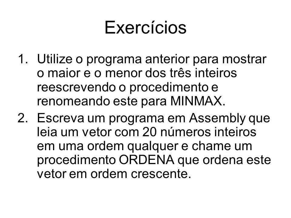 Exercícios 1.Utilize o programa anterior para mostrar o maior e o menor dos três inteiros reescrevendo o procedimento e renomeando este para MINMAX. 2