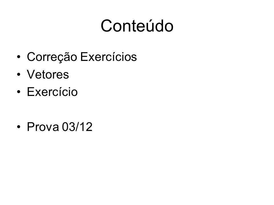 Conteúdo Correção Exercícios Vetores Exercício Prova 03/12