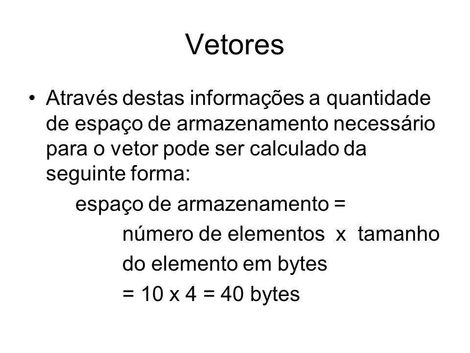 Vetores Através destas informações a quantidade de espaço de armazenamento necessário para o vetor pode ser calculado da seguinte forma: espaço de arm