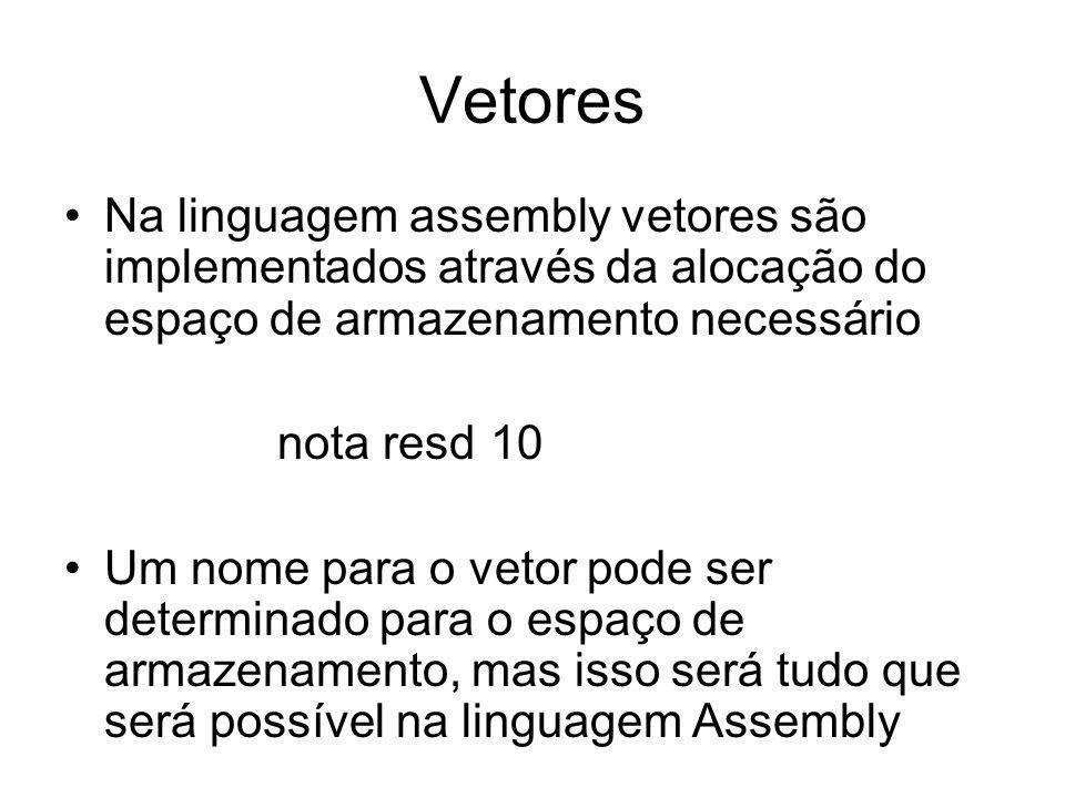 Vetores Na linguagem assembly vetores são implementados através da alocação do espaço de armazenamento necessário nota resd10 Um nome para o vetor pod