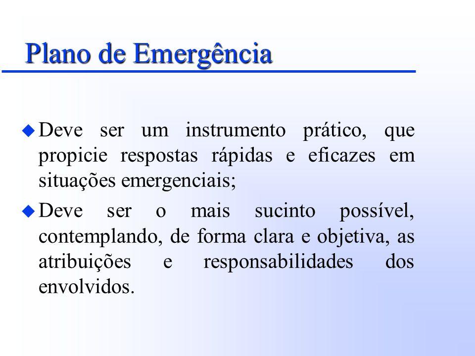Plano de Emergência u Deve ser um instrumento prático, que propicie respostas rápidas e eficazes em situações emergenciais; u Deve ser o mais sucinto