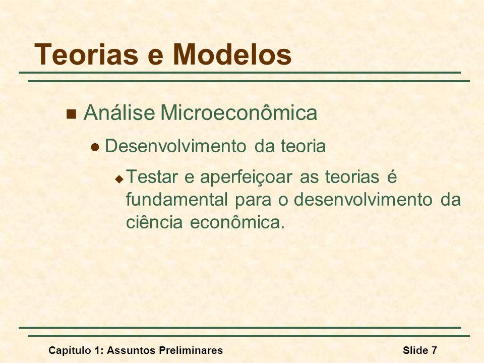 Capítulo 1: Assuntos PreliminaresSlide 7 Teorias e Modelos Análise Microeconômica Desenvolvimento da teoria Testar e aperfeiçoar as teorias é fundamen