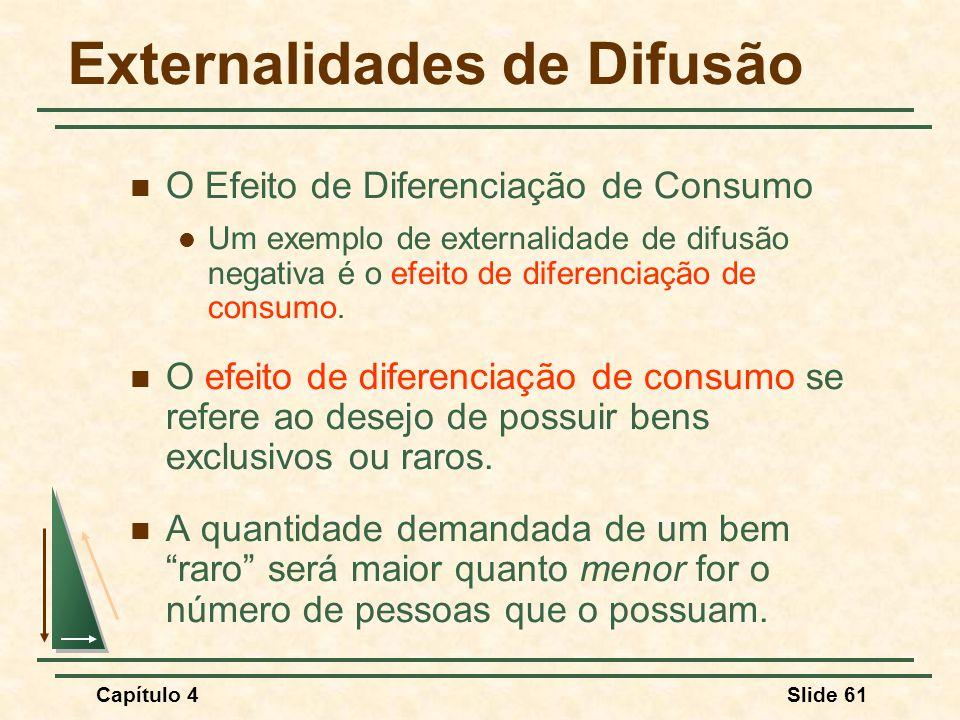 Capítulo 4Slide 61 Externalidades de Difusão O Efeito de Diferenciação de Consumo Um exemplo de externalidade de difusão negativa é o efeito de difere