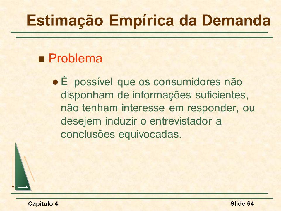 Capítulo 4Slide 64 Estimação Empírica da Demanda Problema É possível que os consumidores não disponham de informações suficientes, não tenham interess
