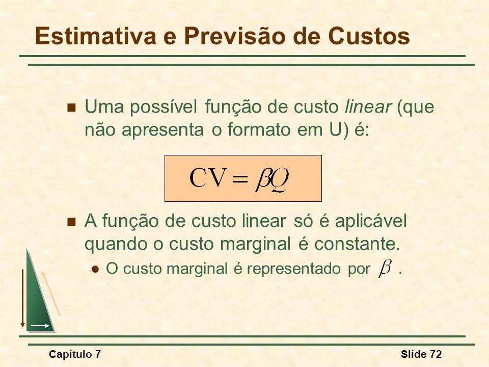 Capítulo 7Slide 72 Uma possível função de custo linear (que não apresenta o formato em U) é: A função de custo linear só é aplicável quando o custo marginal é constante.