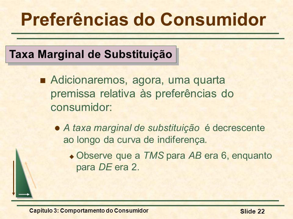 Capítulo 3: Comportamento do Consumidor Slide 22 Preferências do Consumidor Adicionaremos, agora, uma quarta premissa relativa às preferências do cons
