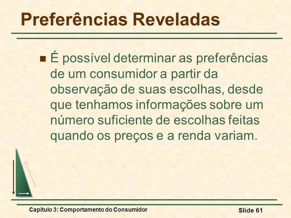 Capítulo 3: Comportamento do Consumidor Slide 61 Preferências Reveladas É possível determinar as preferências de um consumidor a partir da observação