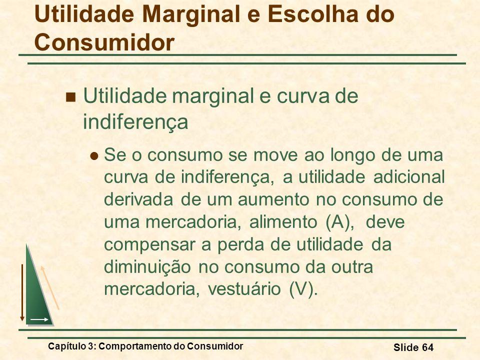 Capítulo 3: Comportamento do Consumidor Slide 64 Utilidade marginal e curva de indiferença Se o consumo se move ao longo de uma curva de indiferença,