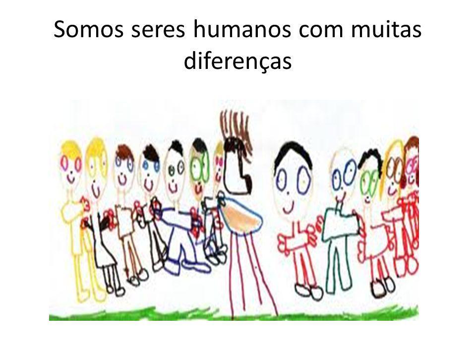 Somos seres humanos com muitas diferenças