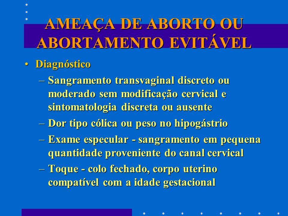 AMEAÇA DE ABORTO OU ABORTAMENTO EVITÁVEL DiagnósticoDiagnóstico –Sangramento transvaginal discreto ou moderado sem modificação cervical e sintomatolog