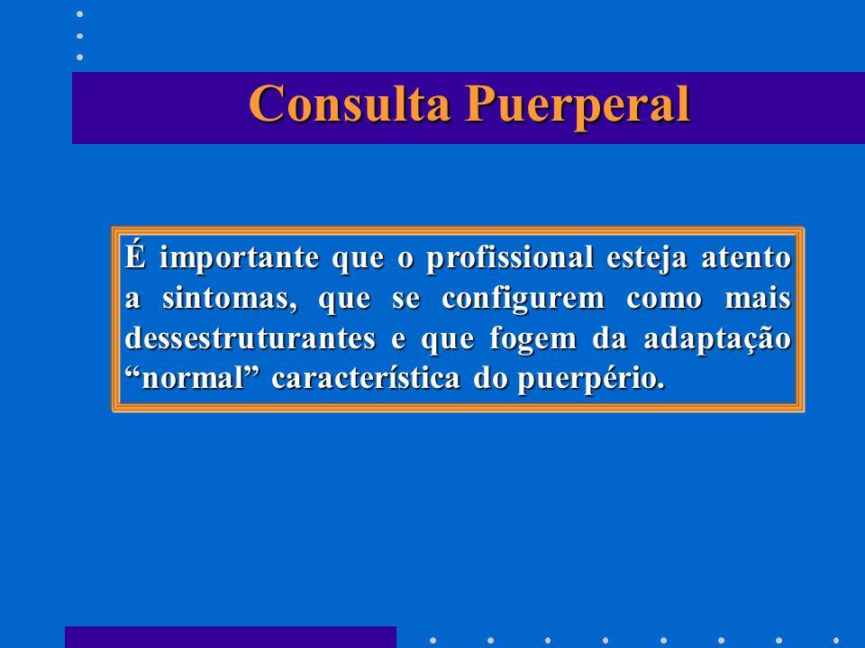 É importante que o profissional esteja atento a sintomas, que se configurem como mais dessestruturantes e que fogem da adaptação normal característica do puerpério.