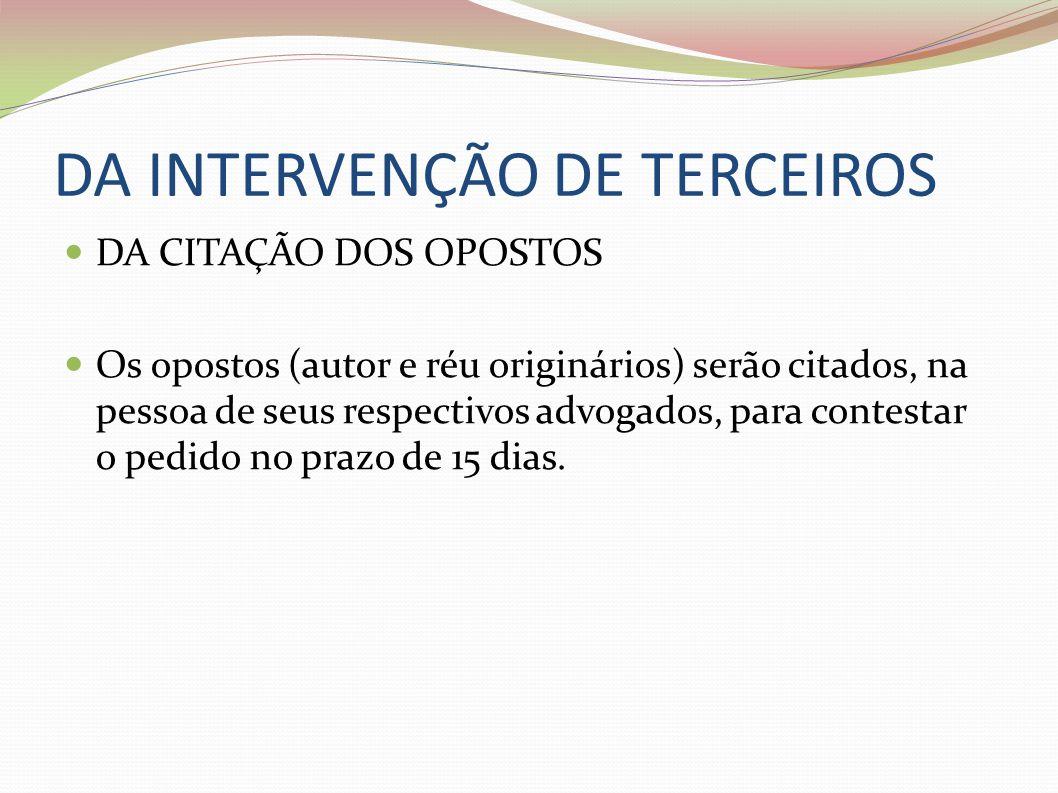 DA INTERVENÇÃO DE TERCEIROS DA CITAÇÃO DOS OPOSTOS Os opostos (autor e réu originários) serão citados, na pessoa de seus respectivos advogados, para c