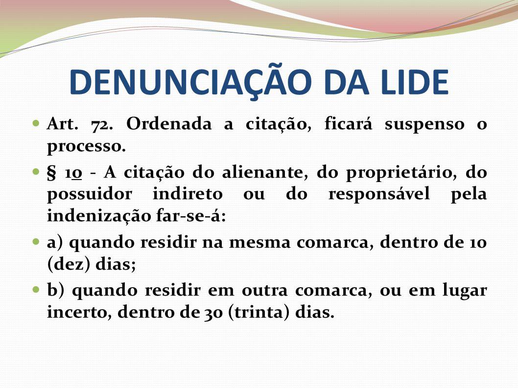 DENUNCIAÇÃO DA LIDE Art. 72. Ordenada a citação, ficará suspenso o processo. § 1o - A citação do alienante, do proprietário, do possuidor indireto ou