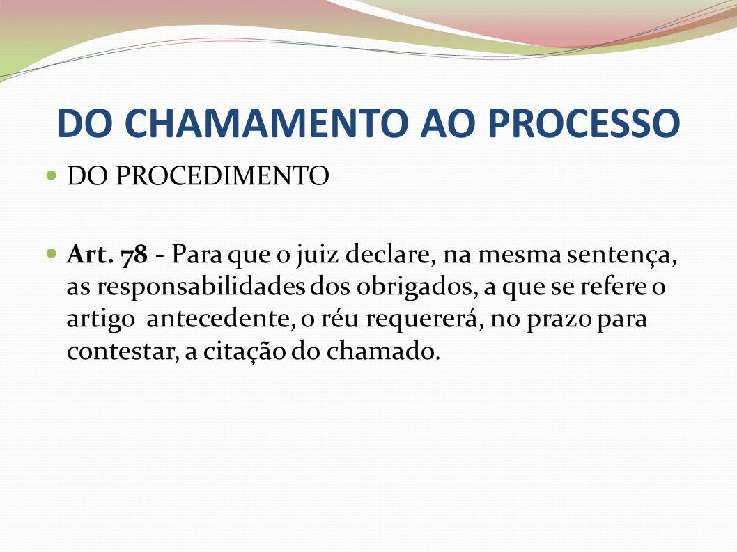 DO CHAMAMENTO AO PROCESSO DO PROCEDIMENTO Art. 78 - Para que o juiz declare, na mesma sentença, as responsabilidades dos obrigados, a que se refere o