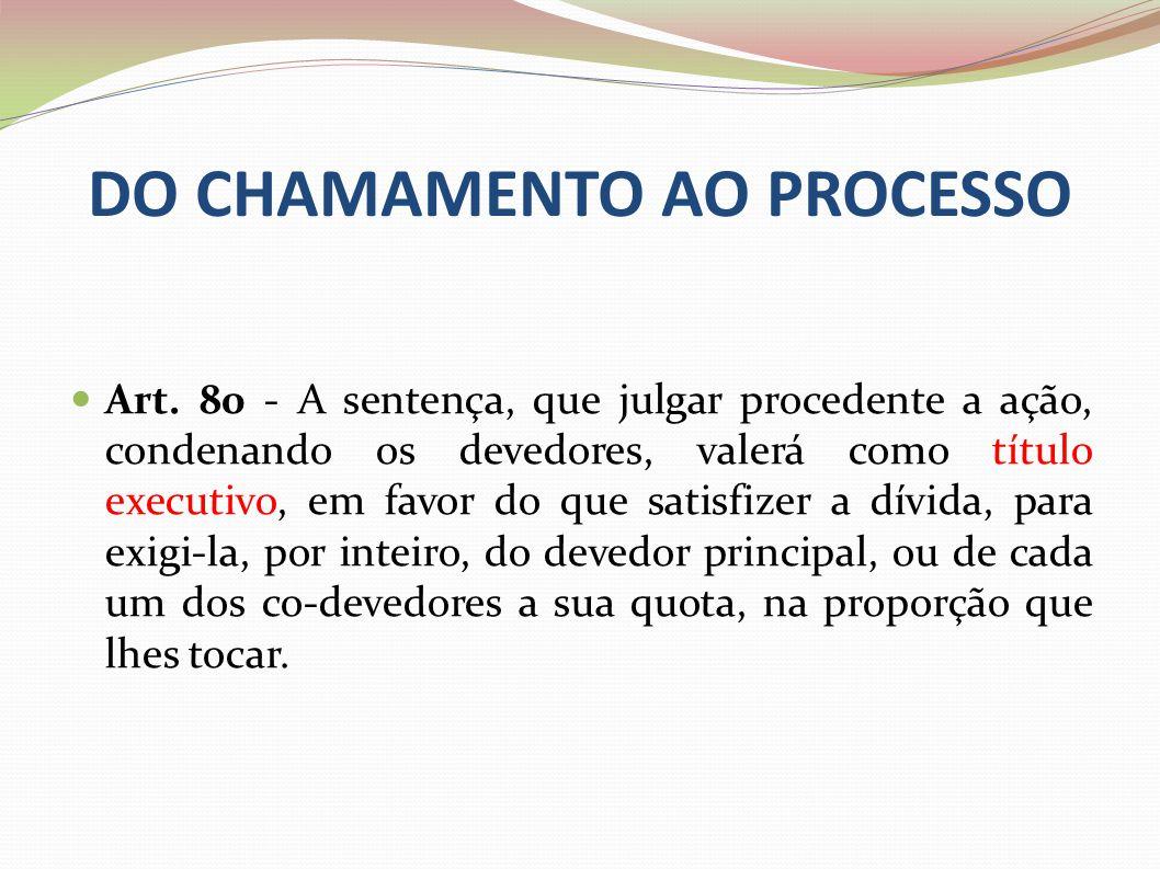 DO CHAMAMENTO AO PROCESSO Art. 80 - A sentença, que julgar procedente a ação, condenando os devedores, valerá como título executivo, em favor do que s