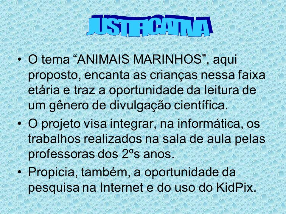 O tema ANIMAIS MARINHOS, aqui proposto, encanta as crianças nessa faixa etária e traz a oportunidade da leitura de um gênero de divulgação científica.