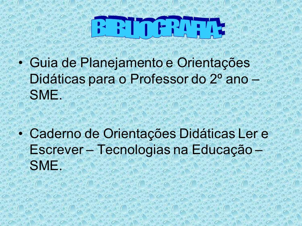 Guia de Planejamento e Orientações Didáticas para o Professor do 2º ano – SME. Caderno de Orientações Didáticas Ler e Escrever – Tecnologias na Educaç