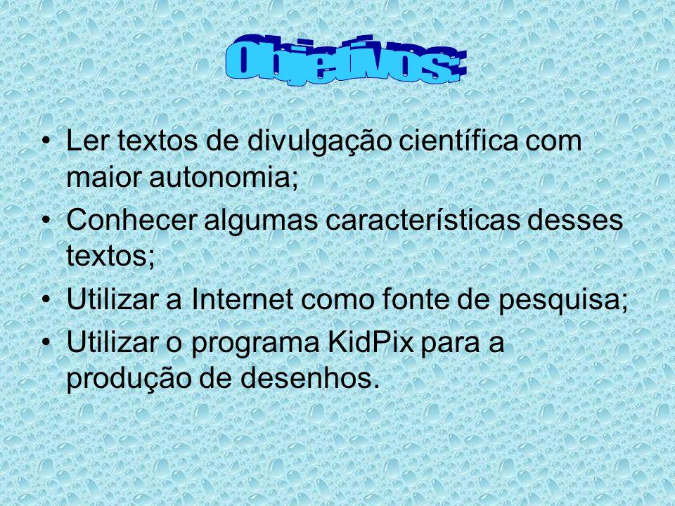 Ler textos de divulgação científica com maior autonomia; Conhecer algumas características desses textos; Utilizar a Internet como fonte de pesquisa; U