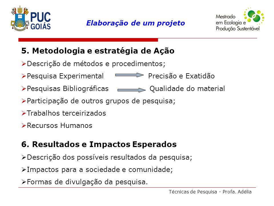 Técnicas de Pesquisa - Profa. Adélia 5. Metodologia e estratégia de Ação Descrição de métodos e procedimentos; Pesquisa Experimental Precisão e Exatid