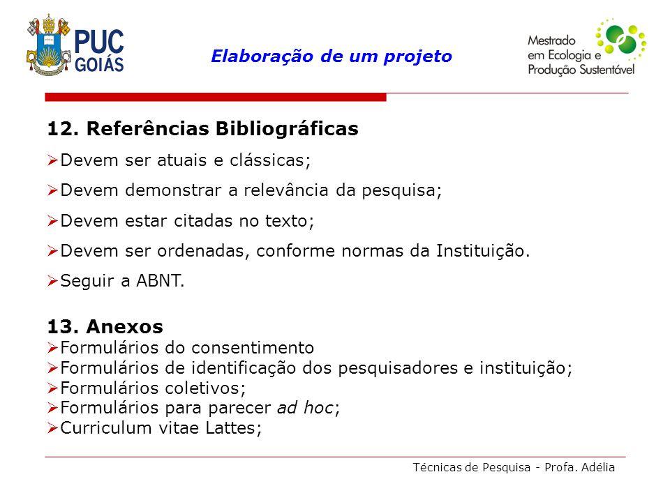 Técnicas de Pesquisa - Profa. Adélia 12. Referências Bibliográficas Devem ser atuais e clássicas; Devem demonstrar a relevância da pesquisa; Devem est